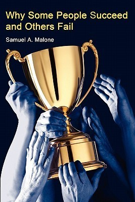 Why Some People Succeed and Others Fail  by  Samuel A. Malone