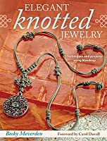 Elegant Knotted Jewelry: Techniques and Projects Using Maedeup
