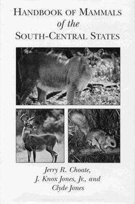 Handbook of Mammals of the South-Central States  by  Jerry R. Choate