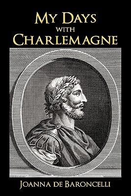 My Days with Charlemagne: As Told  by  Denis, His Vassal by Joanna De Baroncelli