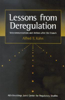 Lessons from Deregulation: Telecommunications and Airlines After the Crunch Alfred E. Kahn