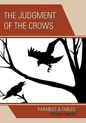 The Judgment of the Crows: Parables & Fables  by  Steven Carter