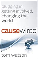 CauseWired: Plugging In, Getting Involved, Changing the World