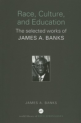 Race, Culture and Education: The Selected Works of James A. Banks James A. Banks