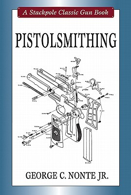 Pistolsmithing  by  George C. Nonte, Jr.