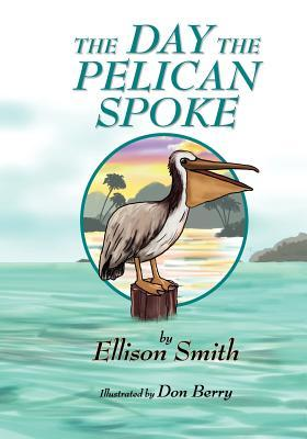 The Day the Pelican Spoke Ellison D. Smith