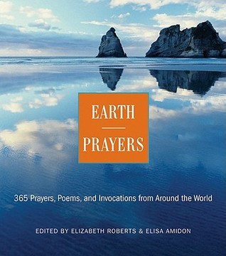 Earth Prayers: 365 Prayers, Poems, and Invocations from Around the World Elizabeth Roberts