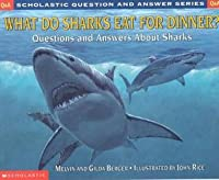 What Do Sharks Eat for Dinner?: Questions and Answers about Sharks