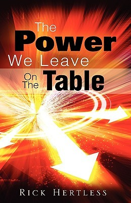 The Power We Leave on the Table Rick Hertless