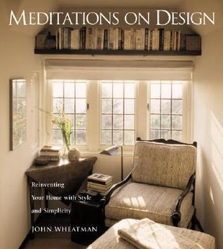 Meditations on Design: Reinventing Your Home with Style and Simplicity  by  John Wheatman