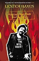 Mainlines, Blood Feasts and Bad Taste: A Lester Bangs Reader