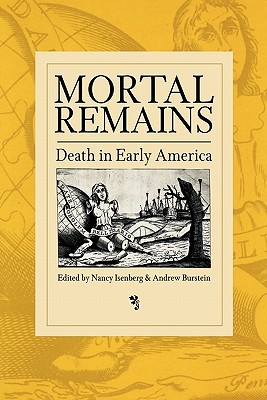 Mortal Remains: Death in Early America  by  Nancy Isenberg
