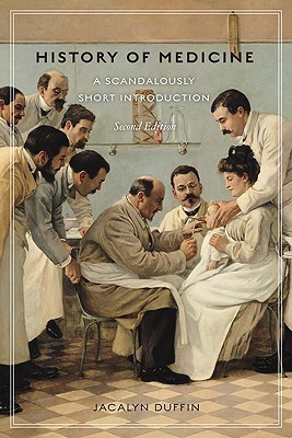 History of Medicine: A Scandalously Short Introduction  by  Jacalyn Duffin