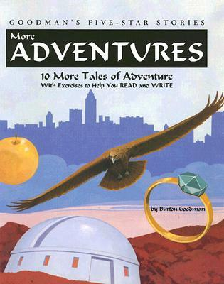 More Adventures: 10 More Tales of Adventures with Exercises to Help You Read and Write  by  Burton Goodman