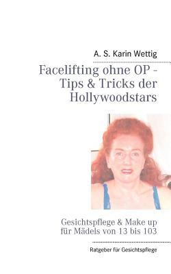Facelifting Ohne Op - Tips & Tricks Der Hollywoodstars  by  A.S. Karin Wettig