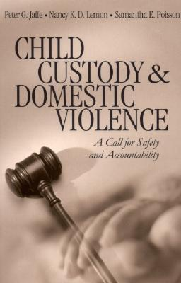 Child Custody and Domestic Violence: A Call for Safety and Accountability Janice M. Morse