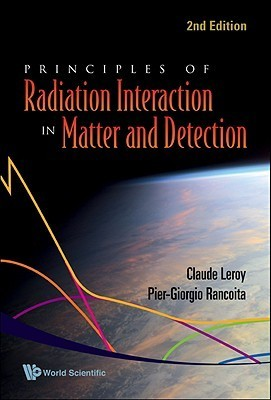 Principles Of Radiation Interaction In Matter And Detection Claude Leroy