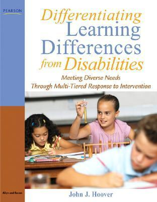 Differentiating Learning Differences from Disabilities: Meeting Diverse Needs Through Multi-Tiered Response to Intervention John J. Hoover