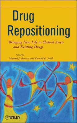Drug Repositioning: Bringing New Life to Shelved Assets and Existing Drugs  by  Michael J. Barratt