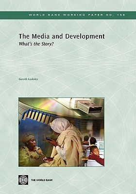 The Media and Development: Whats the Story?  by  Gareth Locksley
