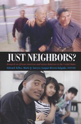 Just Neighbors?: Research on African American and Latino Relations in the United States: Research on African American and Latino Relations in the United States Edward E. Telles