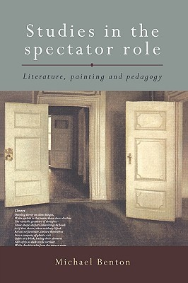 Studies in the Spectator Role: Literature, Painting and Pedagogy  by  Michael Benton