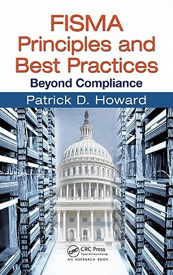 FISMA Principles and Best Practices: Beyond Compliance  by  Patrick D. Howard