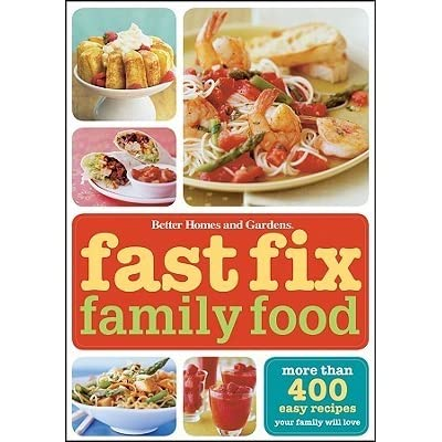 Fast Fix Family Food More Than 400 Easy Recipes Your