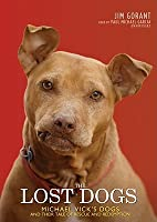 The Lost Dogs: Michael Vick's Dogs and Their Tale of Rescue and Redemption