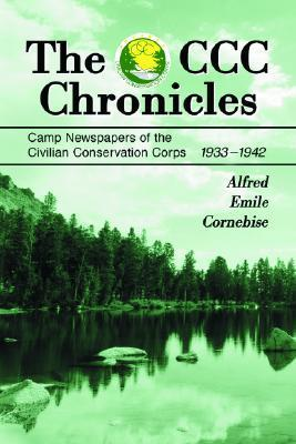 The CCC Chronicles: Camp Newspapers of the Civilian Conservation Corps, 1933-1942 Alfred E. Cornebise