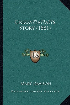 Grizzy s Story (1881)  by  Mary Davison