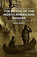 The Myths of the North Americans Indians