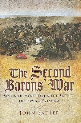 The Second Barons War: Simon de Montfort and the Battles of Lewes and Evesham  by  John Sadler