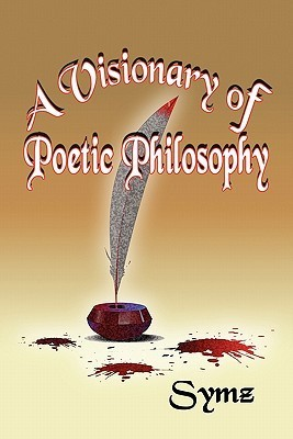 A Visionary of Poetic Philosophy  by  Symz