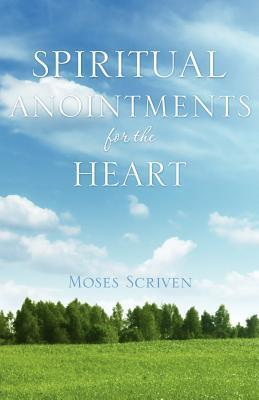 Spiritual Anointments for the Heart  by  Moses Scriven