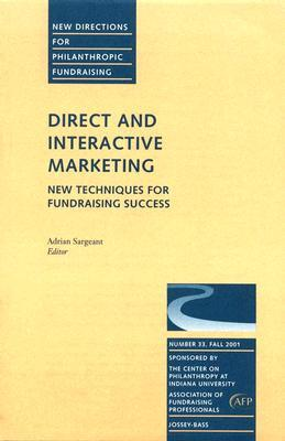 Direct And Interactive Marketing: New Techniques For Fundraising Success:  New Directions For Philanthropic Fundraising  by  Adrian Sargeant