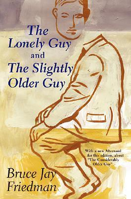 The Lonely Guy and the Slightly Older Guy Bruce Jay Friedman