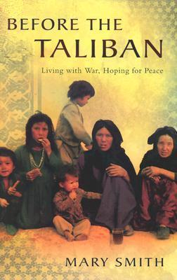Before the Taliban: Living with War, Hoping for Peace  by  Mary  Smith