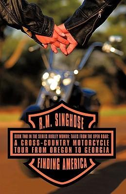 Finding America: Book Two in the Series Harley Woman: Tales from the Open Road: A Cross-Country Motorcycle Tour from Oregon to Georgia Singhose R. M. Singhose