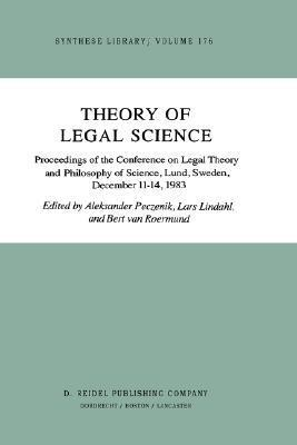Theory of Legal Science: Proceedings of the Conference on Legal Theory and Philosopy of Science Lund, Sweden, December 11 14, 1983  by  A. Peczenik
