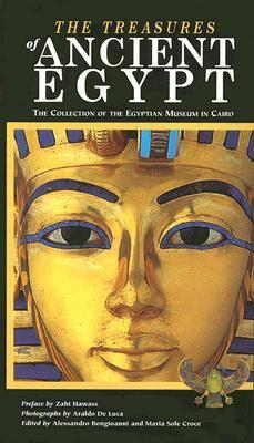 Treasures of Ancient Egypt: The Collection of the Egyptian Museum in Cairo  by  Alessandro Bongioanni
