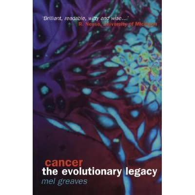 Cancer: The Evolutionary Legacy - Mel Greaves