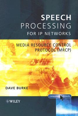 Speech Processing for IP Networks: Media Resource Control Protocol  by  David Burke