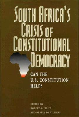 South Africas Crisis of Constitutional Democracy: Can the U.S. Constitution Help? Robert A. Licht