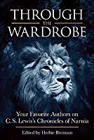 Through the Wardrobe: Your Favorite Authors on C.S. Lewis' Chronicles of Narnia