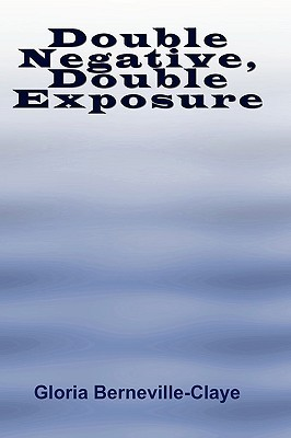 Double Negative, Double Exposure  by  Gloria Berneville-Claye