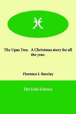 The Upas Tree. a Christmas Story for All the Year  by  Florence L. Barclay