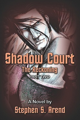 Shadow Court: The Reckoning Part Two  by  Stephen S. Arend