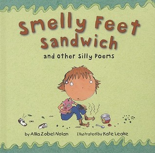 Smelly Feet Sandwich: And Other Silly Poems  by  Allia Zobel Nolan