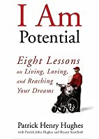 I Am Potential: Eight Lessons on Living, Loving, and Reaching Your Dreams